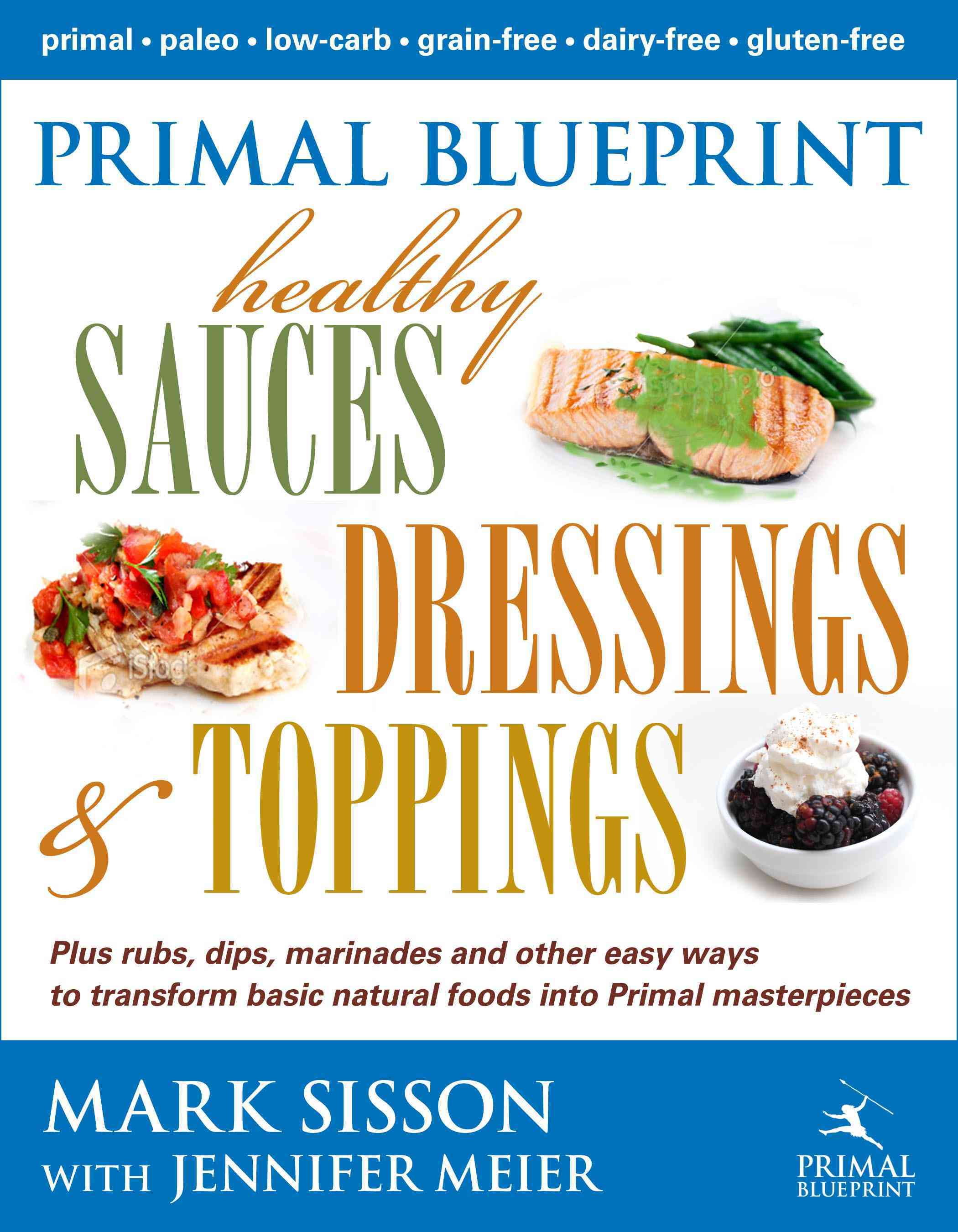 Primal Blueprint Healthy Sauces, Dressings and Toppings By Sisson, Mark