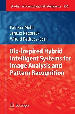 Bio-Inspired Hybrid Intelligent Systems For Image Analysis and Pattern Recognition By Melin, Patricia (EDT)/ Kacprzyk, Janusz (EDT)/ Pedrycz, Witold (EDT)
